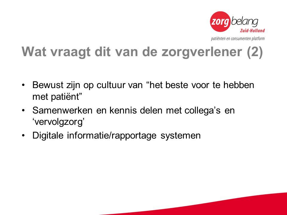 Wat vraagt dit van de zorgverlener (2) Bewust zijn op cultuur van het beste voor te hebben met patiënt Samenwerken en kennis delen met collega's en 'vervolgzorg' Digitale informatie/rapportage systemen