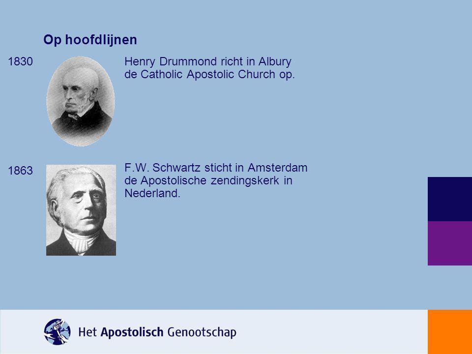 Op hoofdlijnen 1830 1863 Henry Drummond richt in Albury de Catholic Apostolic Church op. F.W. Schwartz sticht in Amsterdam de Apostolische zendingsker