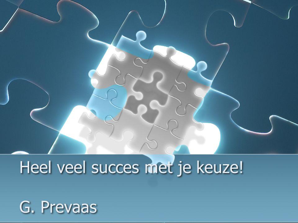 Heel veel succes met je keuze! G. Prevaas