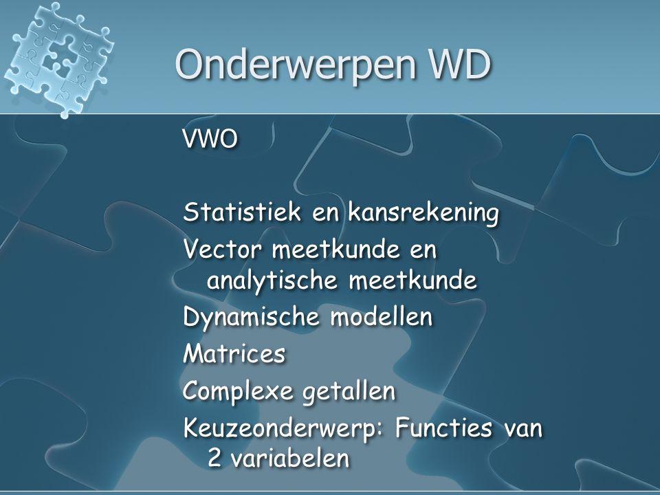 Onderwerpen WD VWO Statistiek en kansrekening Vector meetkunde en analytische meetkunde Dynamische modellen Matrices Complexe getallen Keuzeonderwerp: Functies van 2 variabelen