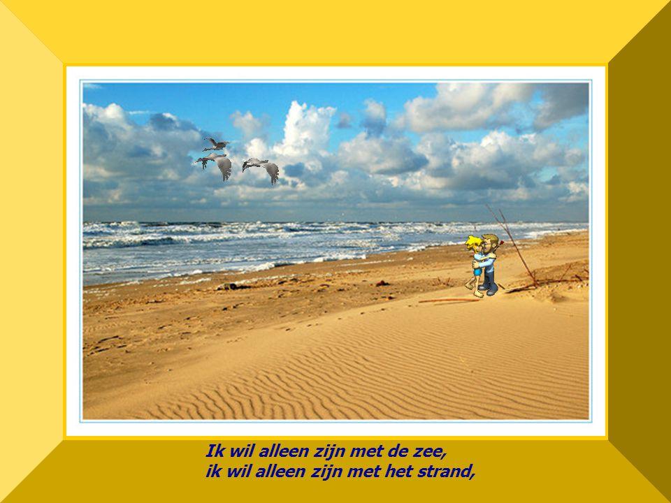 made by bepwww.powerpointsite-bep.nl Ik wil alleen zijn met de zee, ik wil alleen zijn met het strand,
