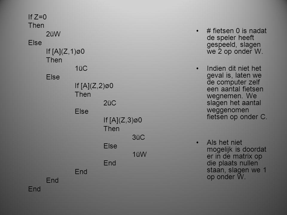 If Z=0 Then 2üW Else If [A](Z,1)ø0 Then 1üC Else If [A](Z,2)ø0 Then 2üC Else If [A](Z,3)ø0 Then 3üC Else 1üW End # fietsen 0 is nadat de speler heeft gespeeld, slagen we 2 op onder W.