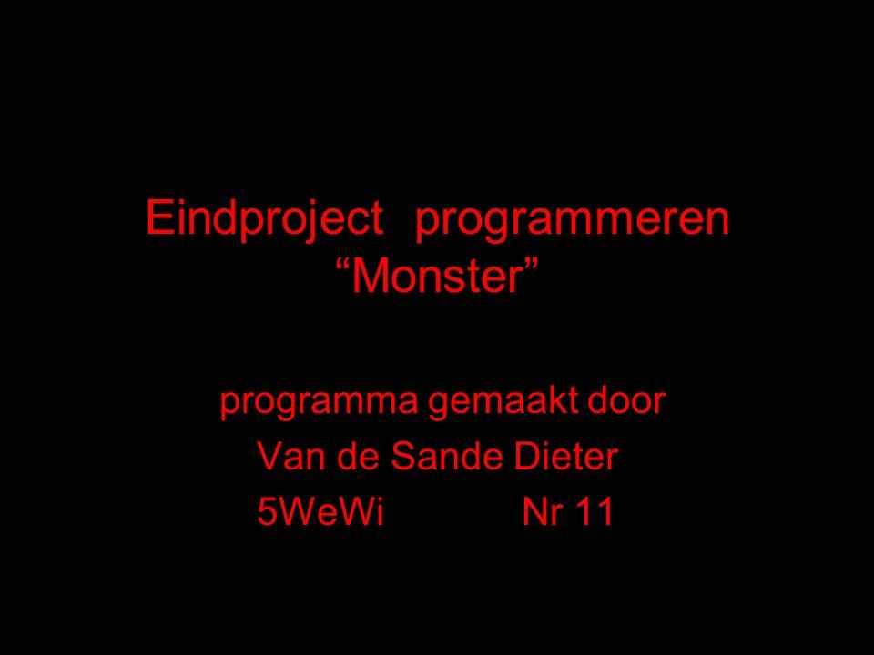 """Eindproject programmeren """"Monster"""" programma gemaakt door Van de Sande Dieter 5WeWi Nr 11"""