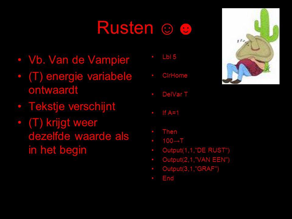Rusten ☺☻ Vb. Van de Vampier (T) energie variabele ontwaardt Tekstje verschijnt (T) krijgt weer dezelfde waarde als in het begin Lbl 5 ClrHome DelVar