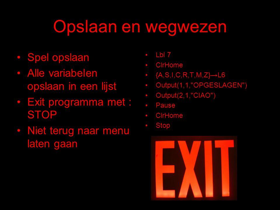 Opslaan en wegwezen Spel opslaan Alle variabelen opslaan in een lijst Exit programma met : STOP Niet terug naar menu laten gaan Lbl 7 ClrHome {A,S,I,C