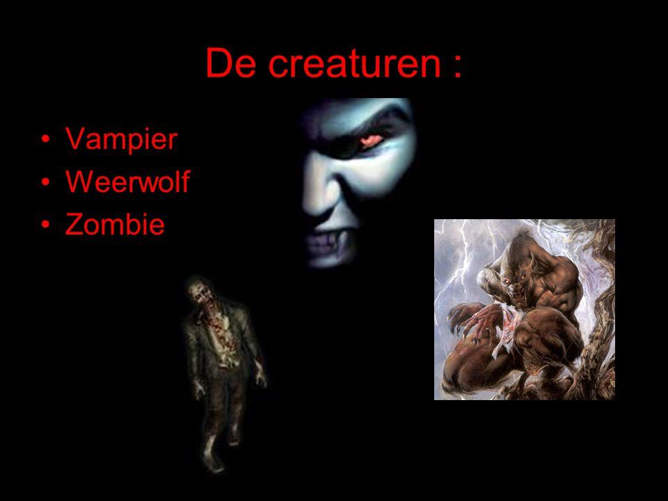 De creaturen : Vampier Weerwolf Zombie