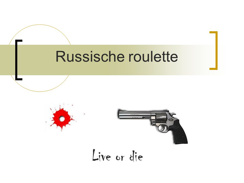 Russische roulette Live or die