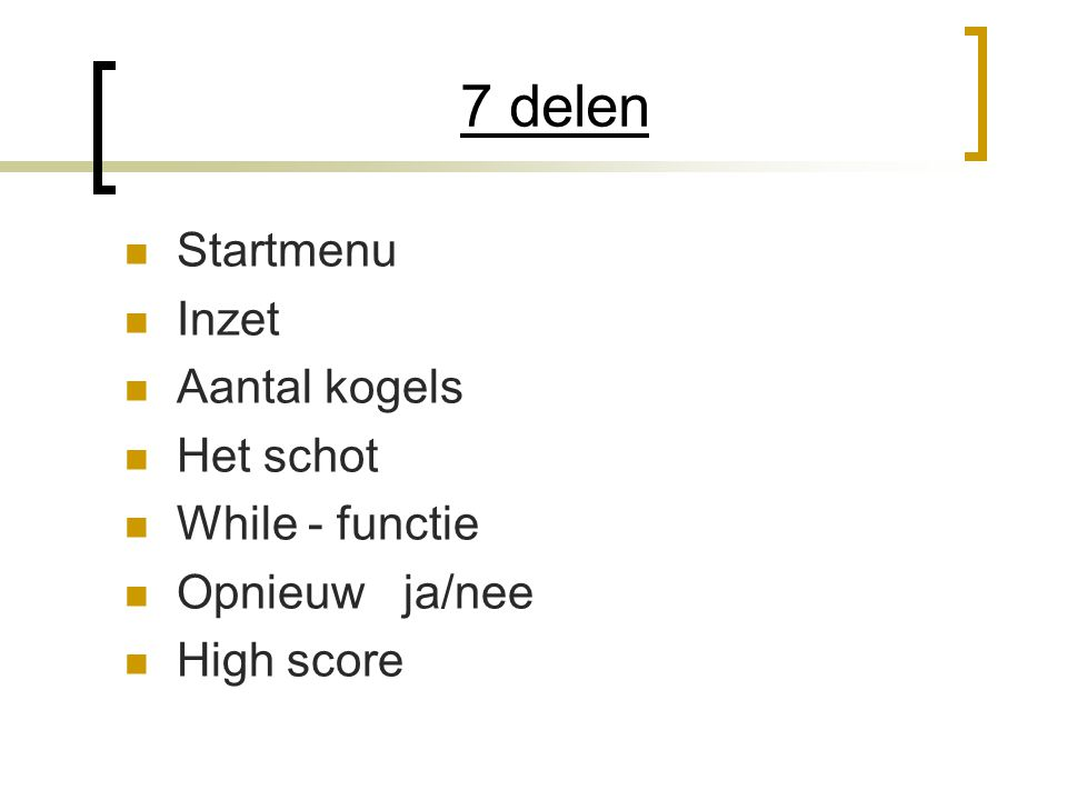 7 delen Startmenu Inzet Aantal kogels Het schot While - functie Opnieuw ja/nee High score