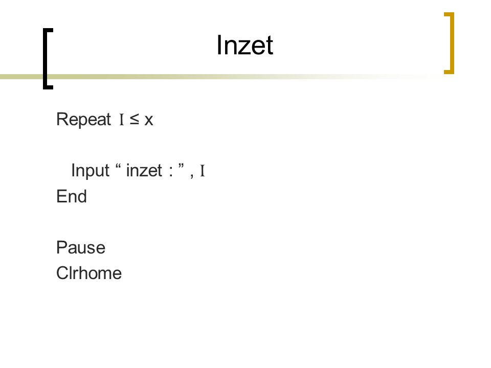 Inzet Repeat I ≤ x Input inzet : , I End Pause Clrhome
