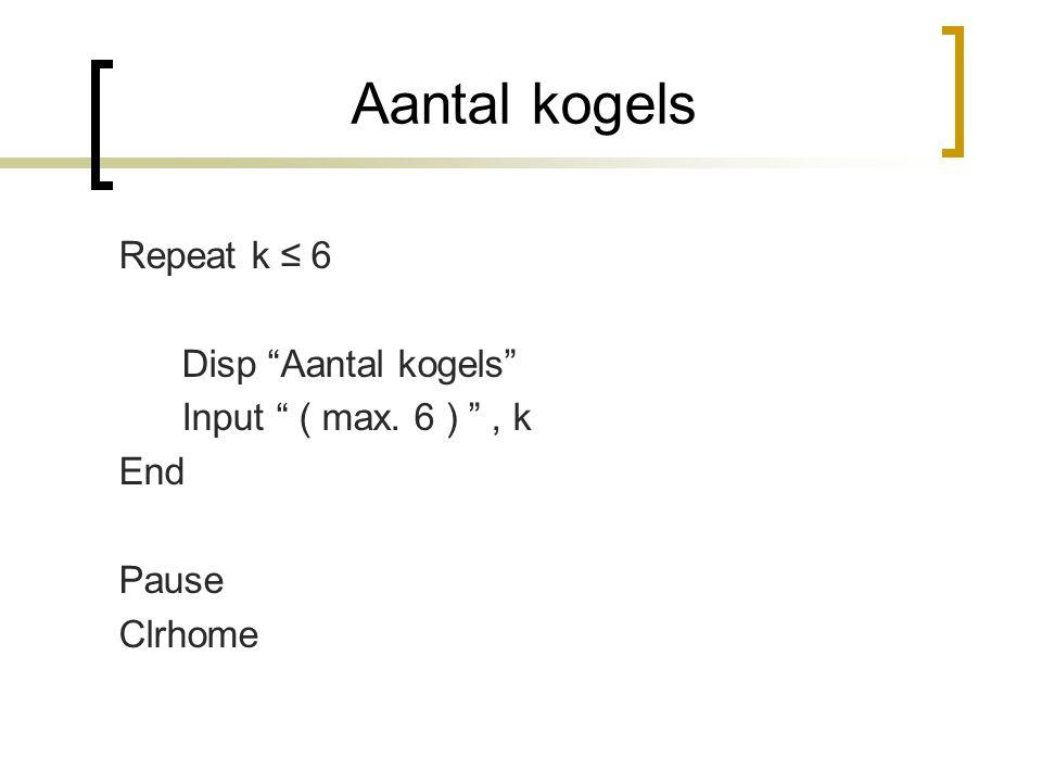 """Aantal kogels Repeat k ≤ 6 Disp """"Aantal kogels"""" Input """" ( max. 6 ) """", k End Pause Clrhome"""