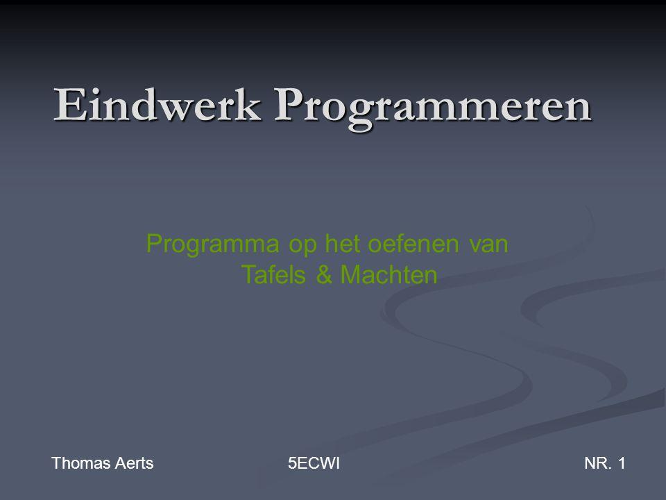 Eindwerk Programmeren Thomas Aerts 5ECWINR. 1 Programma op het oefenen van Tafels & Machten