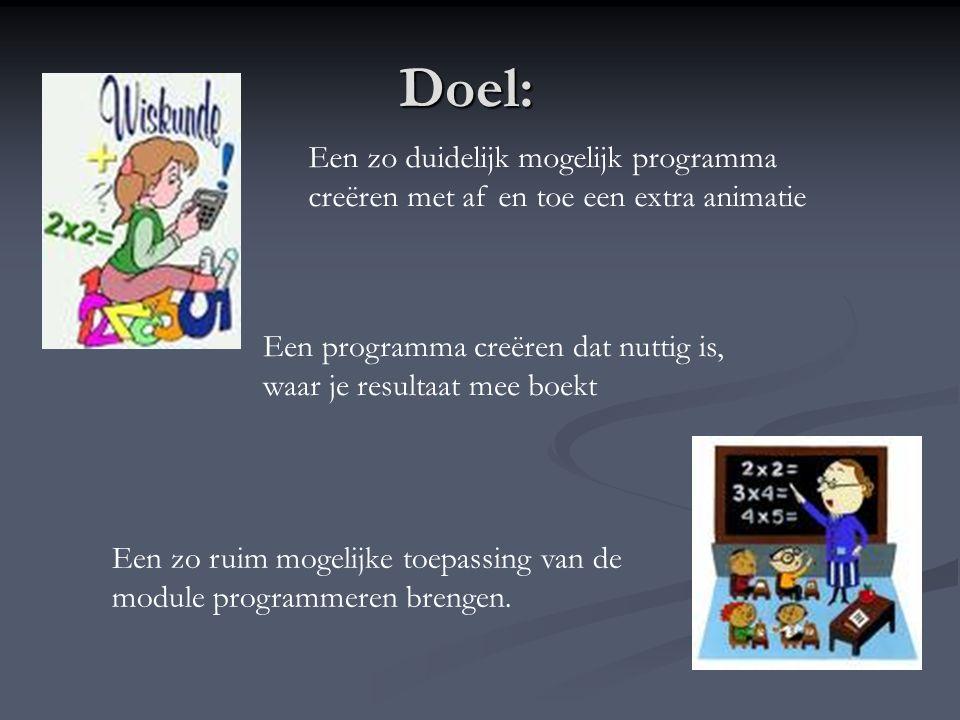 Doel: Een zo ruim mogelijke toepassing van de module programmeren brengen. Een zo duidelijk mogelijk programma creëren met af en toe een extra animati