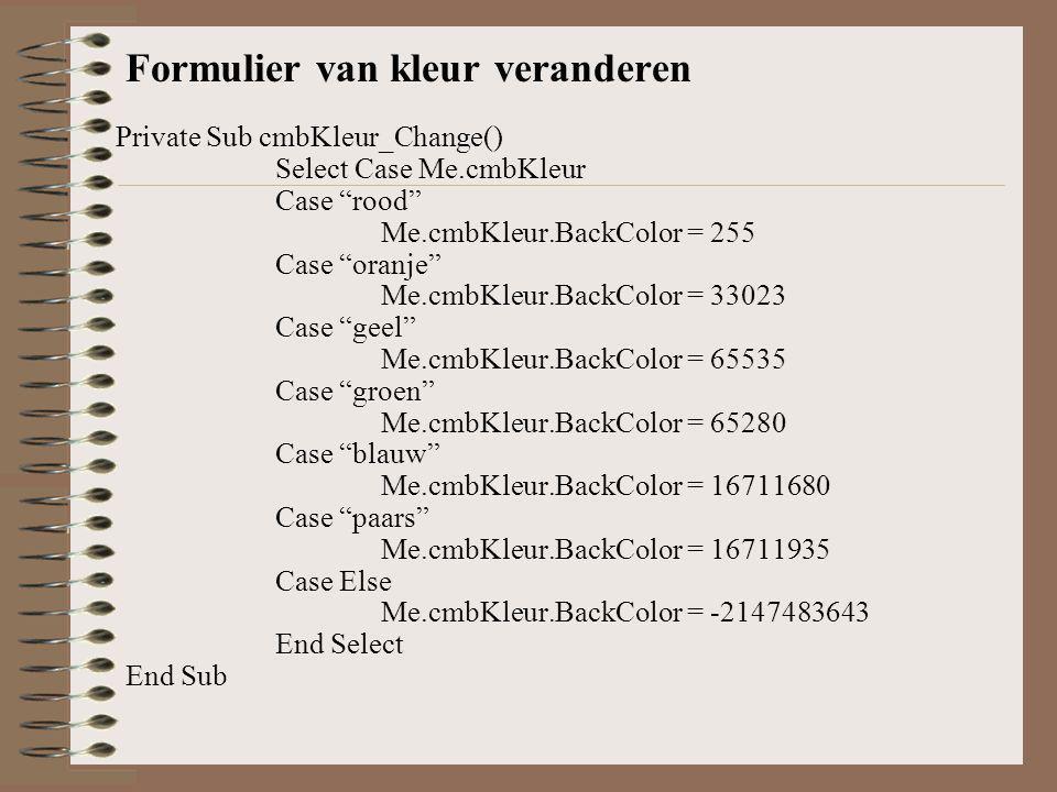 –Naam invoegen Private Sub cmdOpdracht_Click() If Me.optKleur.Value = True Then MsgBox de kleur van het formulier wordt gewijzigd.