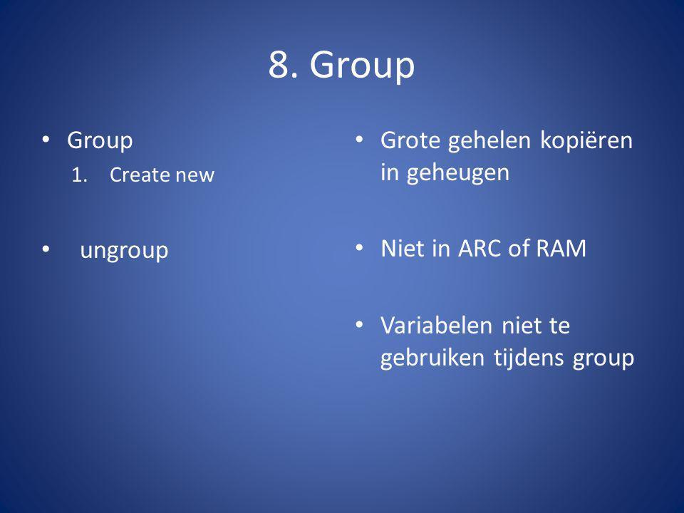 8. Group Group 1.Create new ungroup Grote gehelen kopiëren in geheugen Niet in ARC of RAM Variabelen niet te gebruiken tijdens group