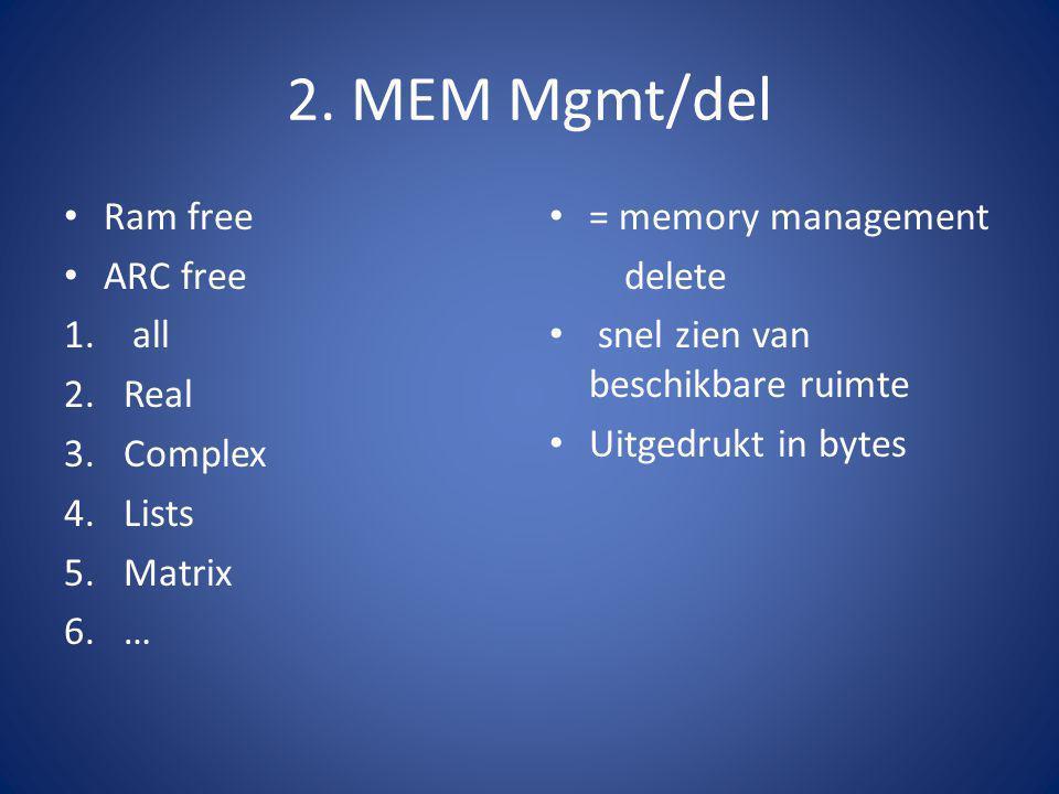 2. MEM Mgmt/del Ram free ARC free 1.
