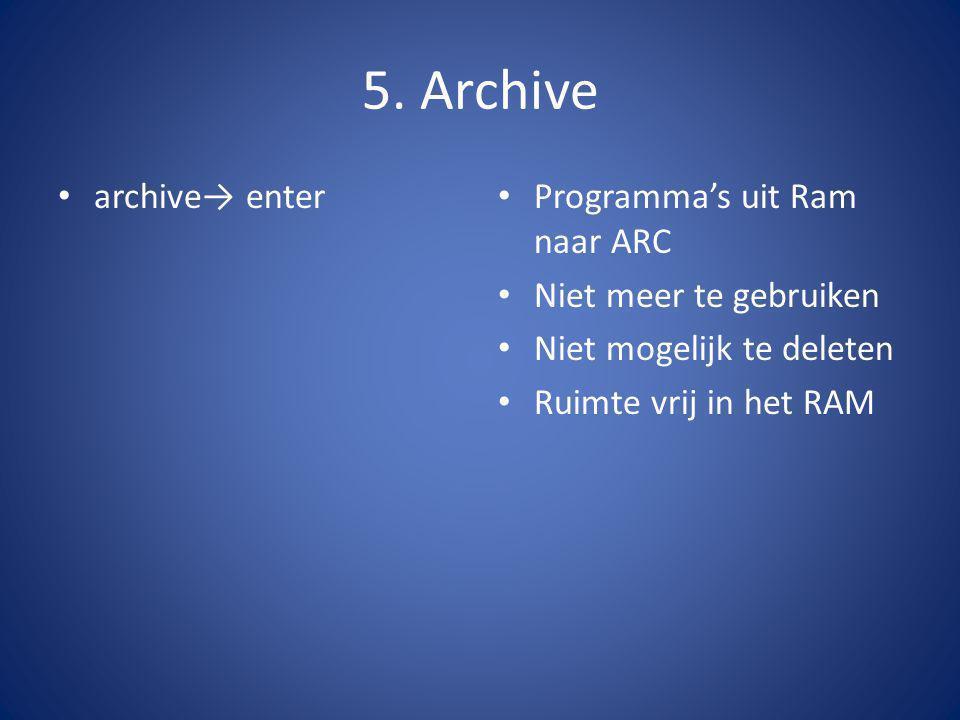 5. Archive archive→ enter Programma's uit Ram naar ARC Niet meer te gebruiken Niet mogelijk te deleten Ruimte vrij in het RAM
