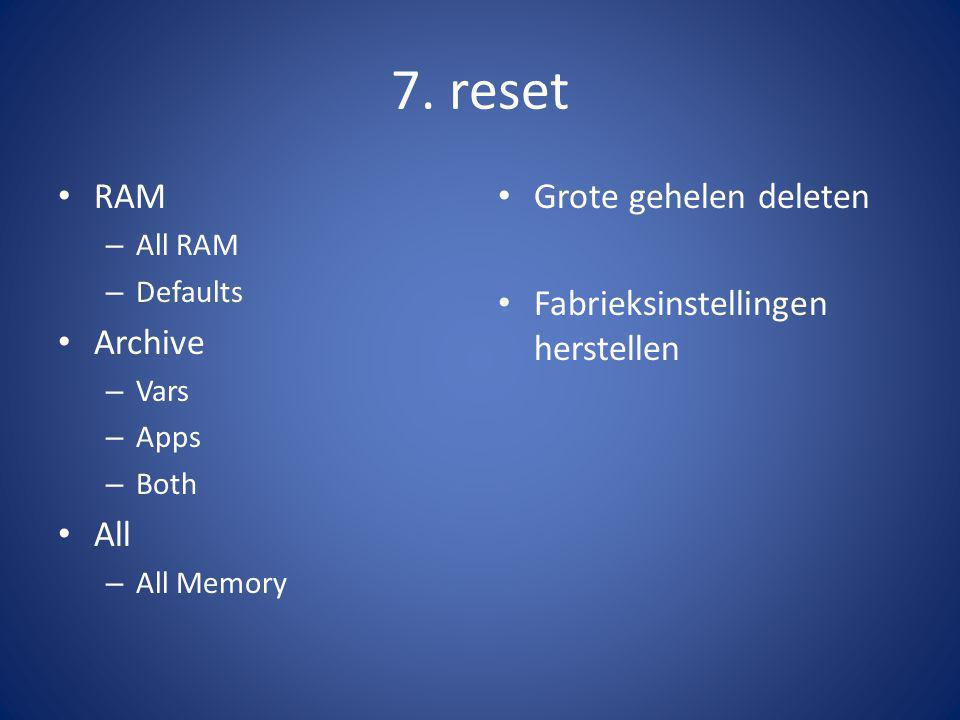 7. reset RAM – All RAM – Defaults Archive – Vars – Apps – Both All – All Memory Grote gehelen deleten Fabrieksinstellingen herstellen