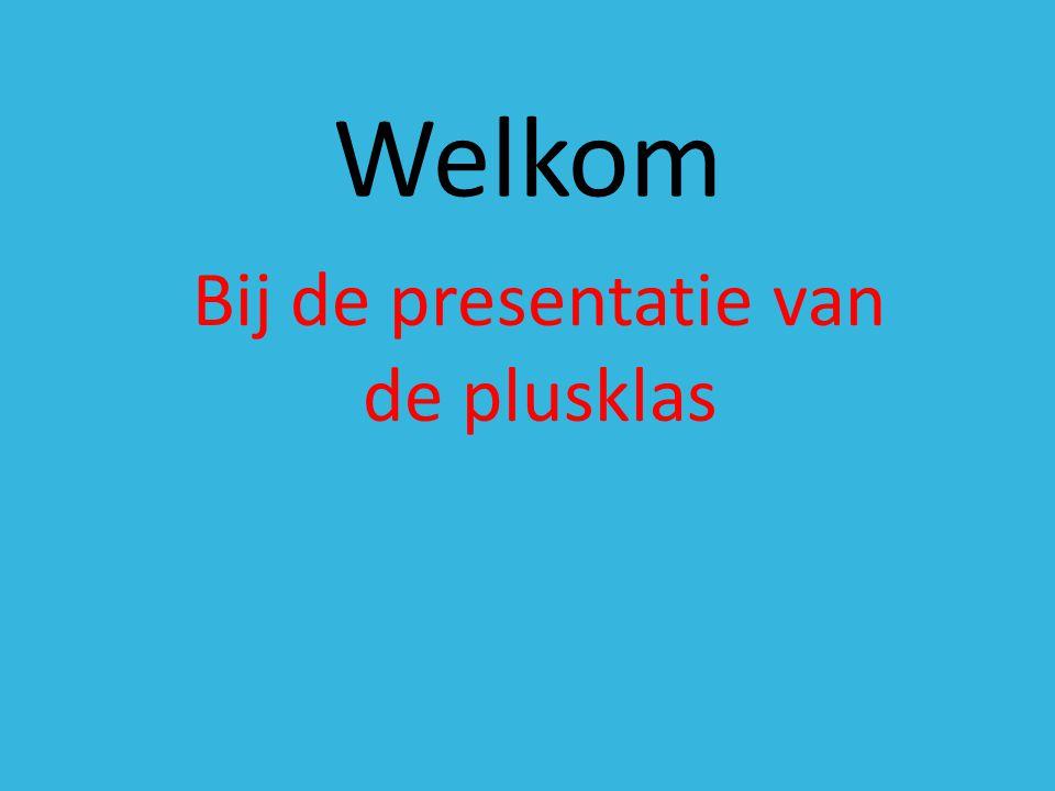 Welkom Bij de presentatie van de plusklas