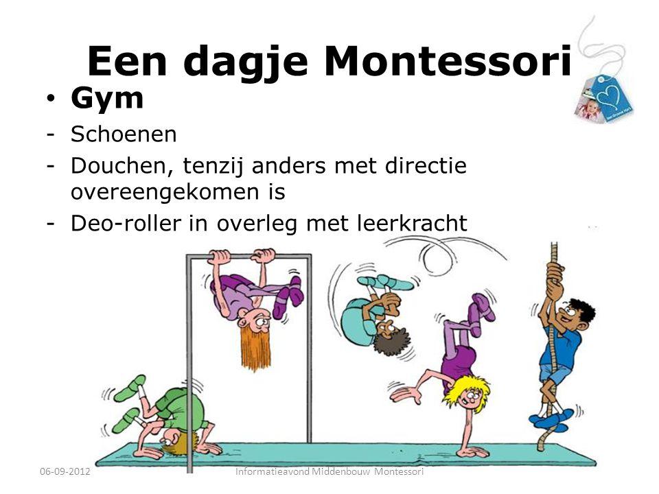 Een dagje Montessori Gym -Schoenen -Douchen, tenzij anders met directie overeengekomen is -Deo-roller in overleg met leerkracht 06-09-2012Informatieav