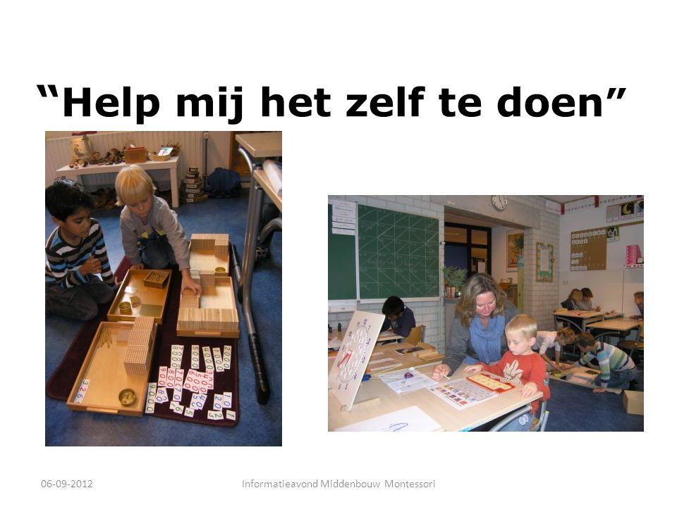 """"""" Help mij het zelf te doen """" 06-09-2012Informatieavond Middenbouw Montessori"""