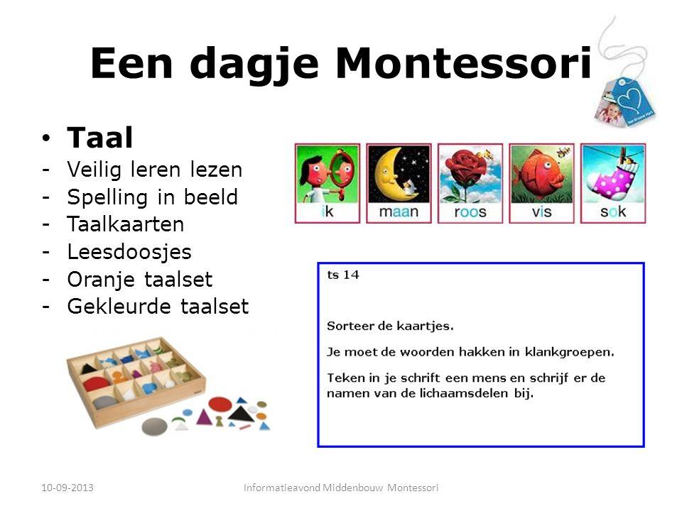 Een dagje Montessori Taal -Veilig leren lezen -Spelling in beeld -Taalkaarten -Leesdoosjes -Oranje taalset -Gekleurde taalset 10-09-2013Informatieavond Middenbouw Montessori