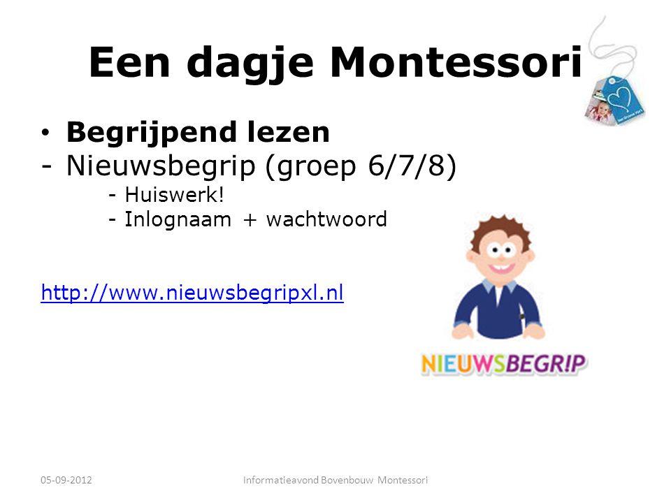 Een dagje Montessori Begrijpend lezen -Nieuwsbegrip (groep 6/7/8) -Huiswerk! -Inlognaam + wachtwoord http://www.nieuwsbegripxl.nl 05-09-2012Informatie