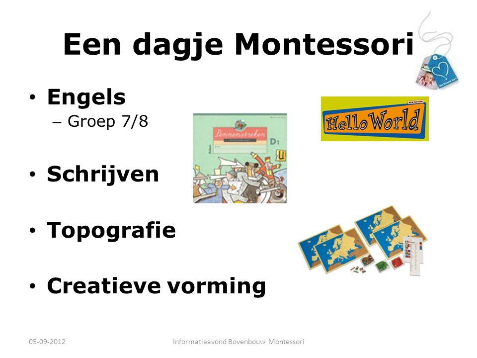 Een dagje Montessori Engels – Groep 7/8 Schrijven Topografie Creatieve vorming 05-09-2012Informatieavond Bovenbouw Montessori