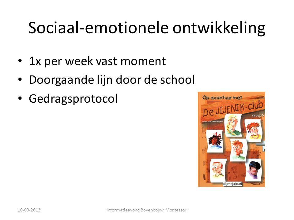 Sociaal-emotionele ontwikkeling 1x per week vast moment Doorgaande lijn door de school Gedragsprotocol 10-09-2013Informatieavond Bovenbouw Montessori