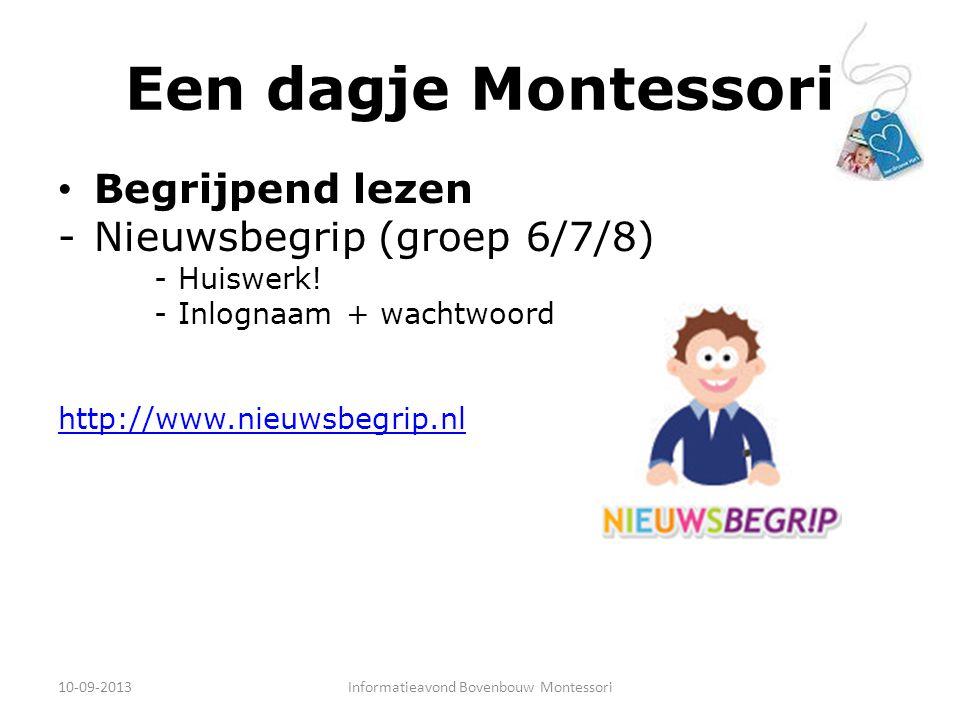 Een dagje Montessori Begrijpend lezen -Nieuwsbegrip (groep 6/7/8) -Huiswerk! -Inlognaam + wachtwoord http://www.nieuwsbegrip.nl 10-09-2013Informatieav