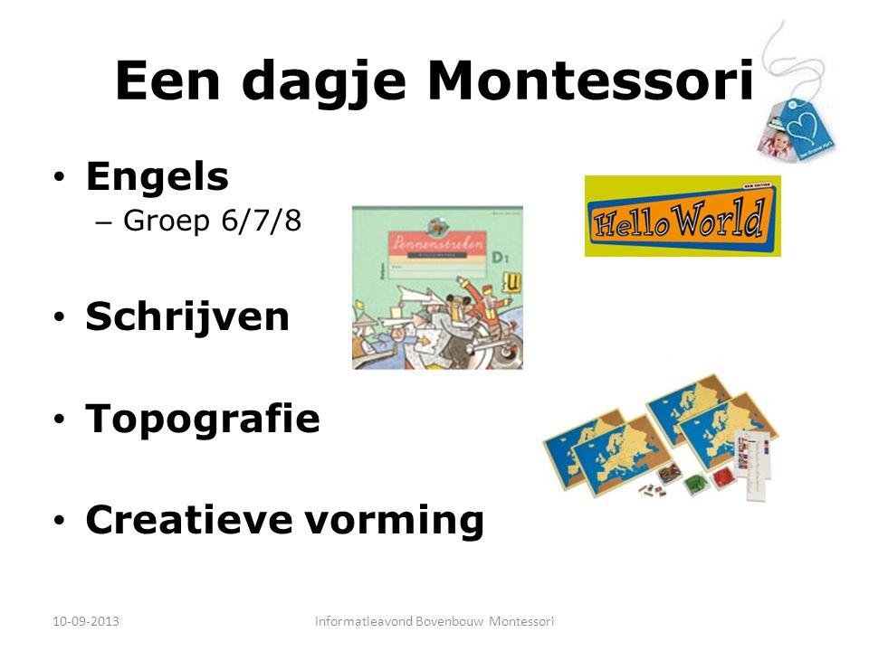 Een dagje Montessori Engels – Groep 6/7/8 Schrijven Topografie Creatieve vorming 10-09-2013Informatieavond Bovenbouw Montessori