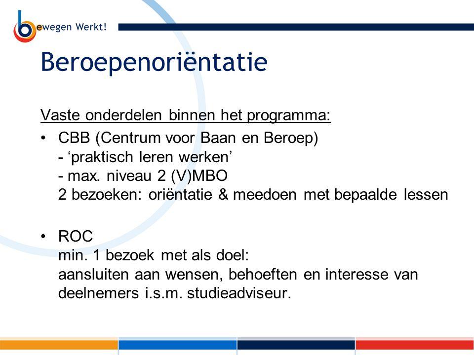 Beroepenoriëntatie Vaste onderdelen binnen het programma: CBB (Centrum voor Baan en Beroep) - 'praktisch leren werken' - max. niveau 2 (V)MBO 2 bezoek