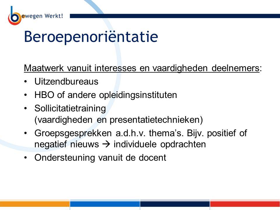 Beroepenoriëntatie Maatwerk vanuit interesses en vaardigheden deelnemers: Uitzendbureaus HBO of andere opleidingsinstituten Sollicitatietraining (vaar