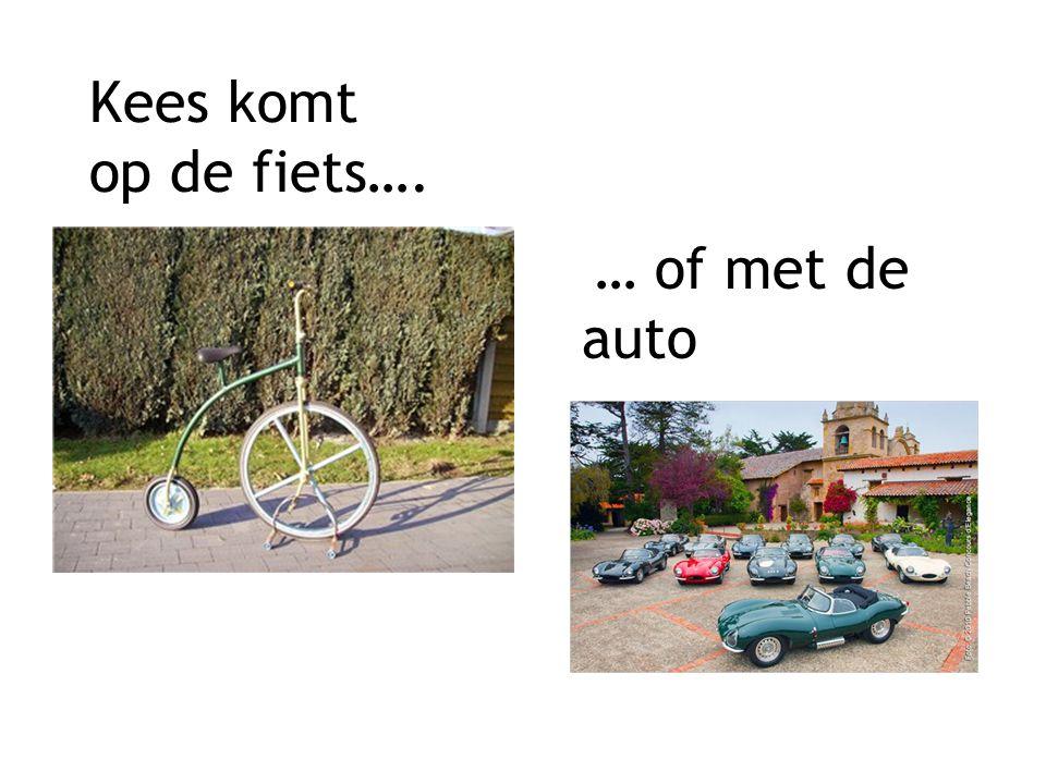 Kees komt op de fiets…. … of met de auto