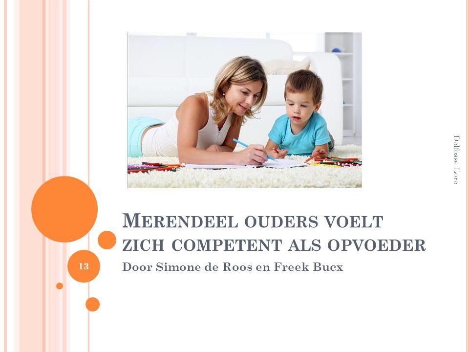 M ERENDEEL OUDERS VOELT ZICH COMPETENT ALS OPVOEDER Door Simone de Roos en Freek Bucx Delfosse Lore 13