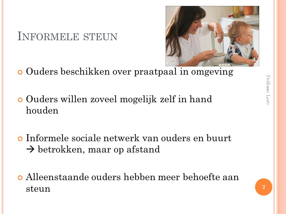 I NFORMELE STEUN Ouders beschikken over praatpaal in omgeving Ouders willen zoveel mogelijk zelf in hand houden Informele sociale netwerk van ouders e