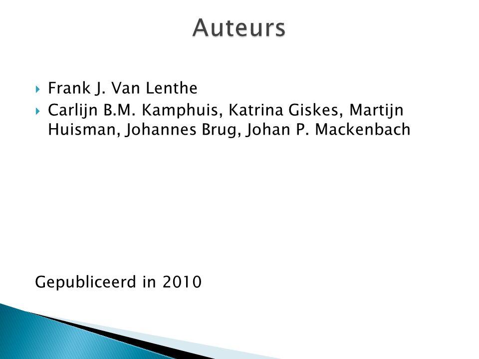  Frank J. Van Lenthe  Carlijn B.M. Kamphuis, Katrina Giskes, Martijn Huisman, Johannes Brug, Johan P. Mackenbach Gepubliceerd in 2010