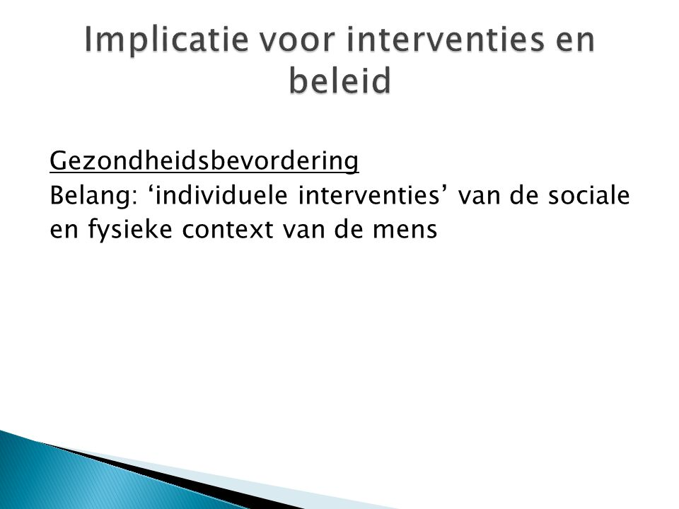 Gezondheidsbevordering Belang: 'individuele interventies' van de sociale en fysieke context van de mens