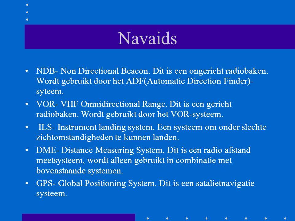Navaids NDB- Non Directional Beacon. Dit is een ongericht radiobaken. Wordt gebruikt door het ADF(Automatic Direction Finder)- syteem. VOR- VHF Omnidi