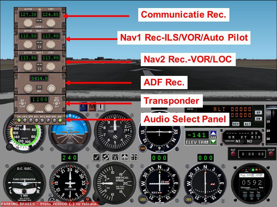 Radio Panel Communicatie Rec. Nav1 Rec-ILS/VOR/Auto Pilot Nav2 Rec.-VOR/LOC ADF Rec. Audio Select Panel Transponder