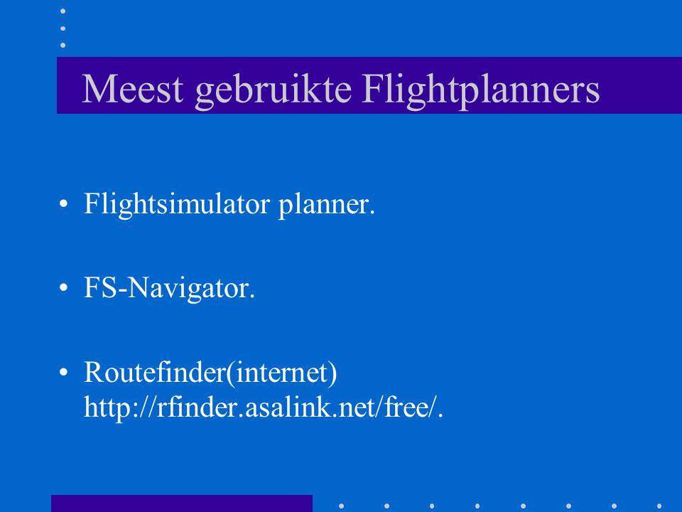 Meest gebruikte Flightplanners Flightsimulator planner. FS-Navigator. Routefinder(internet) http://rfinder.asalink.net/free/.