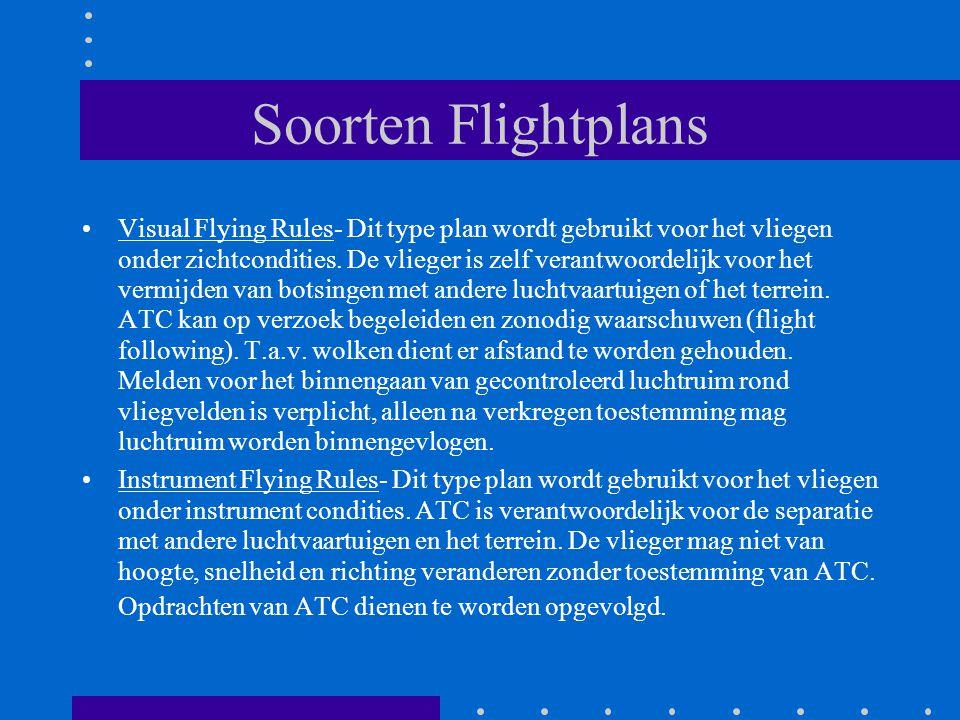 Soorten Flightplans Visual Flying Rules- Dit type plan wordt gebruikt voor het vliegen onder zichtcondities. De vlieger is zelf verantwoordelijk voor