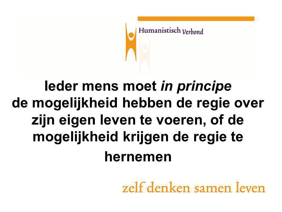 Ieder mens moet in principe de mogelijkheid hebben de regie over zijn eigen leven te voeren, of de mogelijkheid krijgen de regie te hernemen