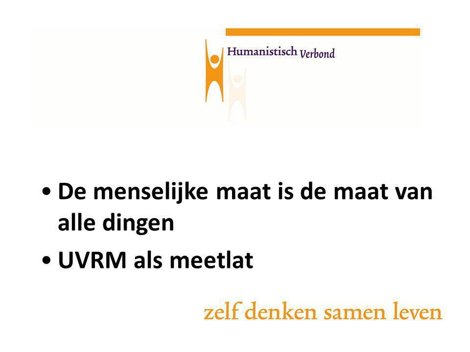 De menselijke maat is de maat van alle dingen UVRM als meetlat