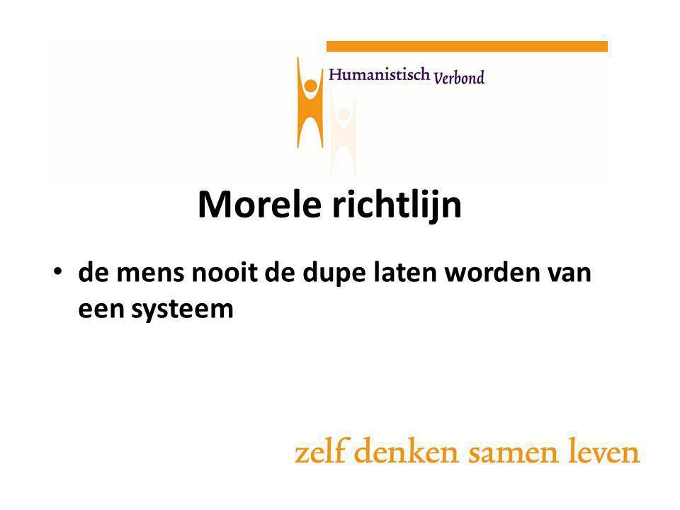 de mens nooit de dupe laten worden van een systeem Morele richtlijn
