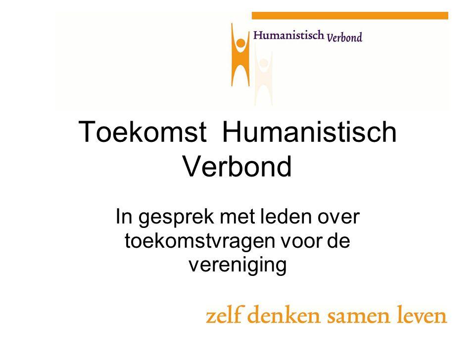 Toekomst Humanistisch Verbond In gesprek met leden over toekomstvragen voor de vereniging