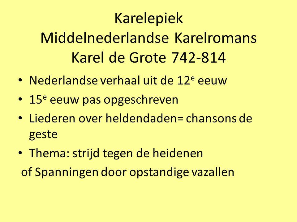 Karelepiek Middelnederlandse Karelromans Karel de Grote 742-814 Nederlandse verhaal uit de 12 e eeuw 15 e eeuw pas opgeschreven Liederen over heldenda