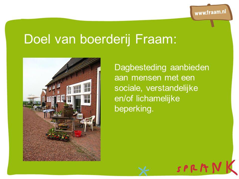 Doel van boerderij Fraam: Dagbesteding aanbieden aan mensen met een sociale, verstandelijke en/of lichamelijke beperking.