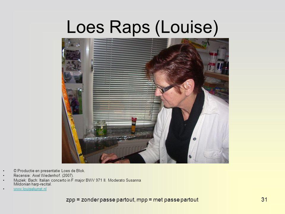 meer werk te zien op: www.louisekunst.nl30 Loes Raps (Louise) Geboren in Amsterdam op 22 mei1949.