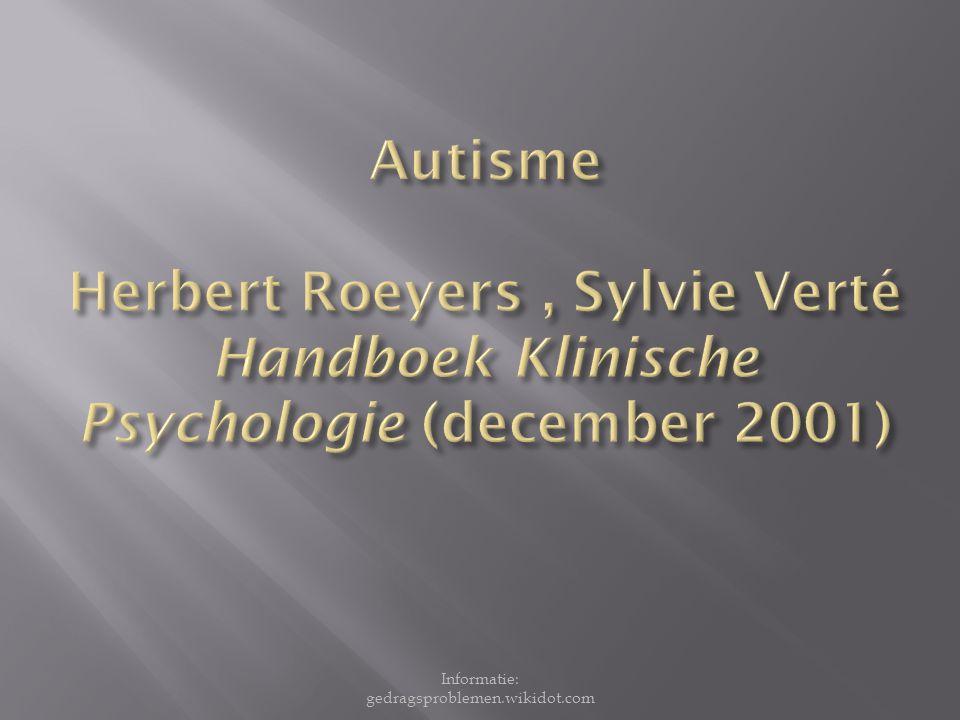  Autisme: Bleurer (1911)  als kenmerk van schizofrenie  Leo Kanner (1943): wetenschappelijke beschrijving van autisme 'early infantile autism'  Hans Asperger (1944): artikel over autistische psychopaten Informatie: gedragsproblemen.wikidot.com