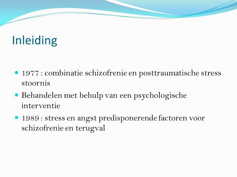 Inleiding 1977 : combinatie schizofrenie en posttraumatische stress stoornis Behandelen met behulp van een psychologische interventie 1989 : stress en